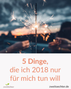 5 Dinge, die ich 2018 nur für mich tun will