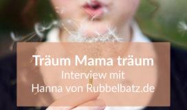 Interview Träum Mama träum mit Hanna von Rubbelbatz