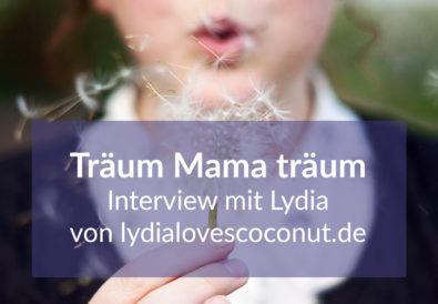 """Interviewserie """"Träum Mama träum"""" über Lebensträume von Müttern - Lydia von lydialovescoconut"""