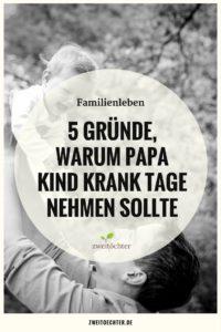 5 Gründe, warum auch Papa Kind krank nehmen sollte